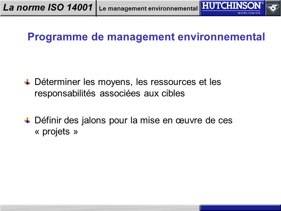 La norme ISO 14001 Le management environnemental Programme de management environnemental Déterminer les moyens, les ressources et les responsabilités