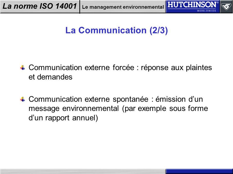 La norme ISO 14001 Le management environnemental La Communication (2/3) Communication externe forcée : réponse aux plaintes et demandes Communication