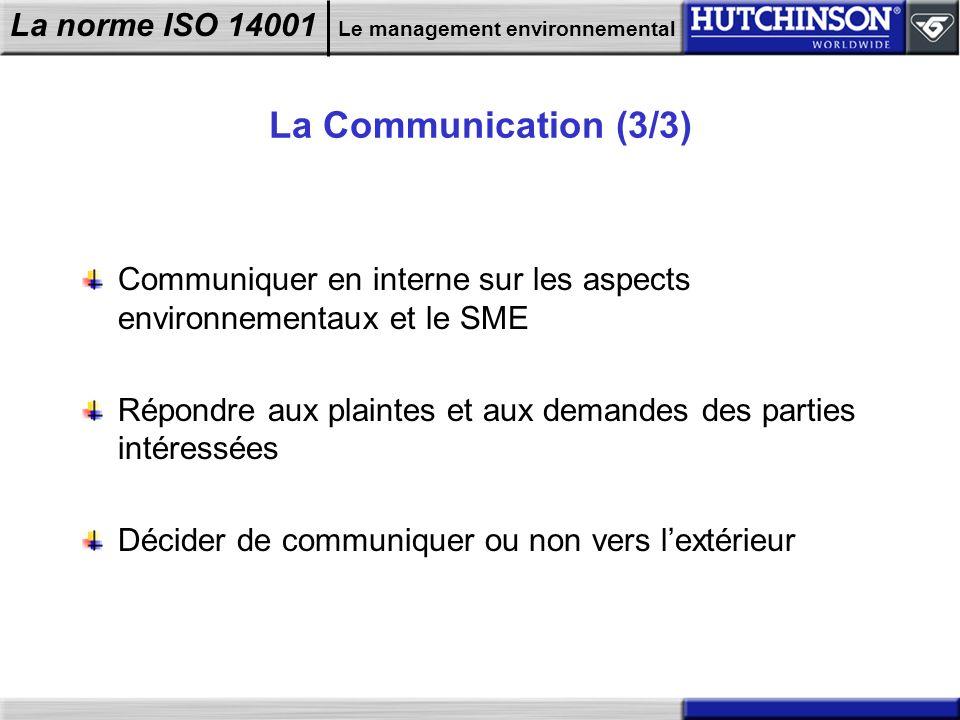 La norme ISO 14001 Le management environnemental La Communication (3/3) Communiquer en interne sur les aspects environnementaux et le SME Répondre aux