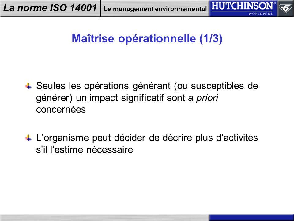La norme ISO 14001 Le management environnemental Maîtrise opérationnelle (1/3) Seules les opérations générant (ou susceptibles de générer) un impact s