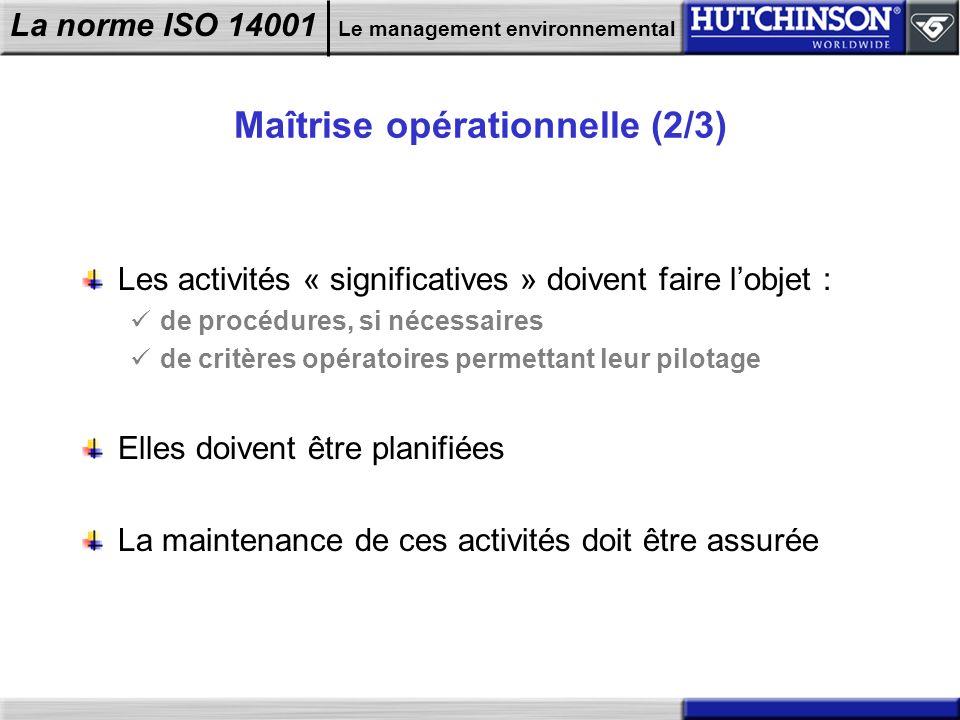 La norme ISO 14001 Le management environnemental Maîtrise opérationnelle (2/3) Les activités « significatives » doivent faire lobjet : de procédures,