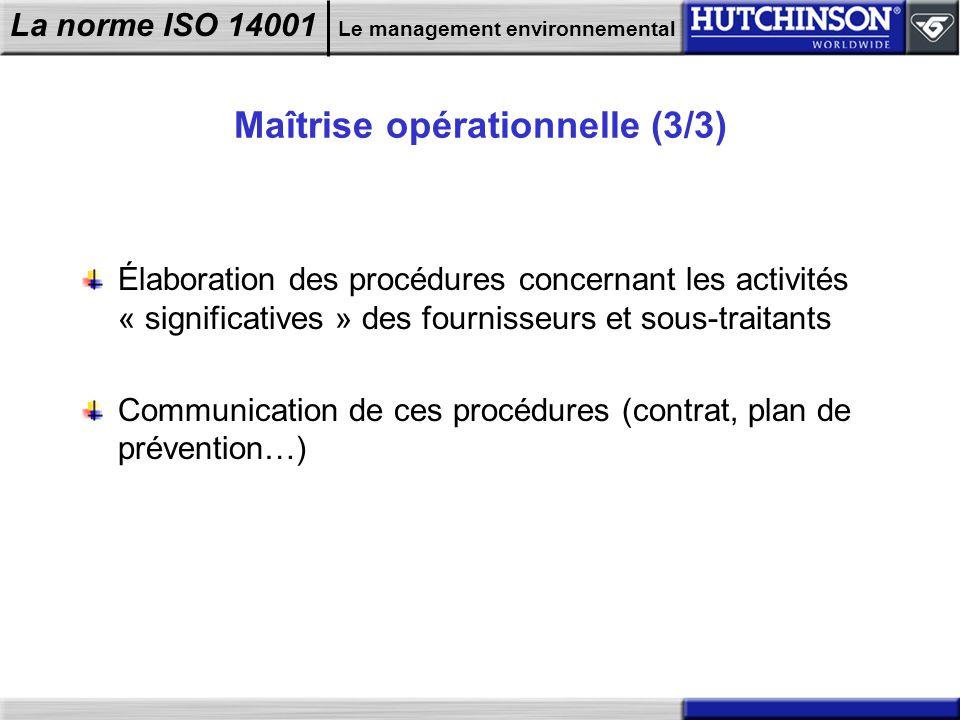 La norme ISO 14001 Le management environnemental Maîtrise opérationnelle (3/3) Élaboration des procédures concernant les activités « significatives »