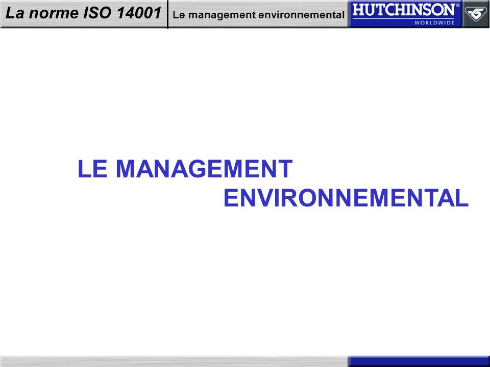 La norme ISO 14001 Le management environnemental LE MANAGEMENT ENVIRONNEMENTAL