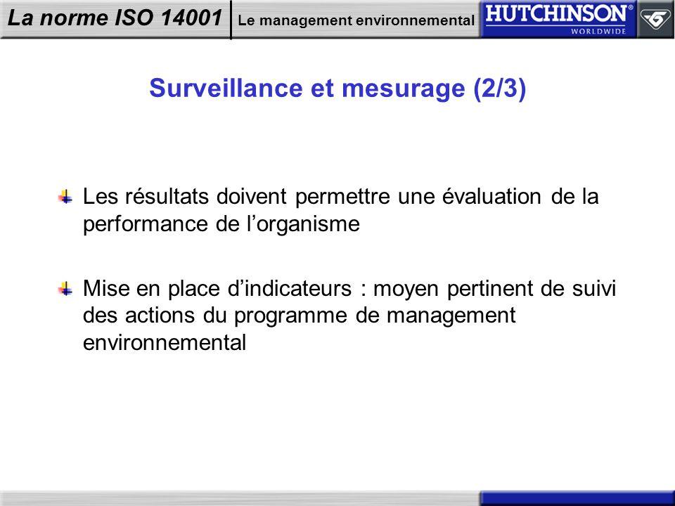 La norme ISO 14001 Le management environnemental Surveillance et mesurage (2/3) Les résultats doivent permettre une évaluation de la performance de lo