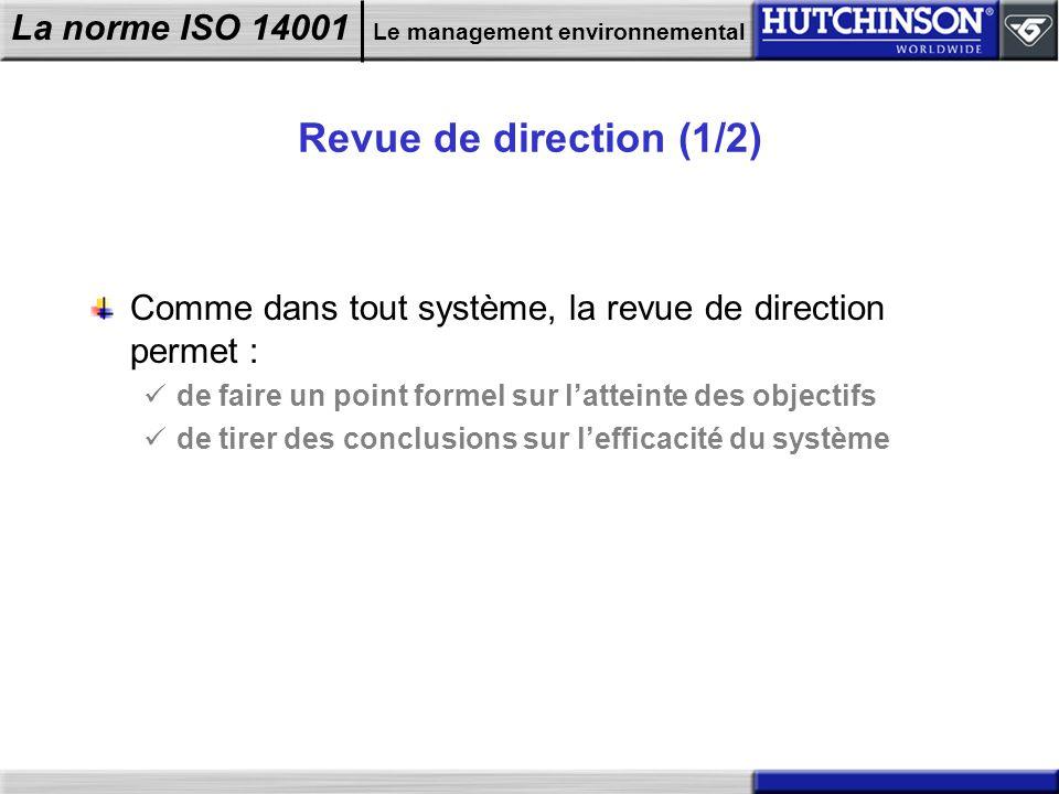 La norme ISO 14001 Le management environnemental Revue de direction (1/2) Comme dans tout système, la revue de direction permet : de faire un point fo