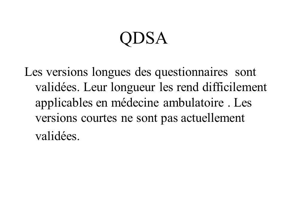 QDSA Les versions longues des questionnaires sont validées. Leur longueur les rend difficilement applicables en médecine ambulatoire. Les versions cou
