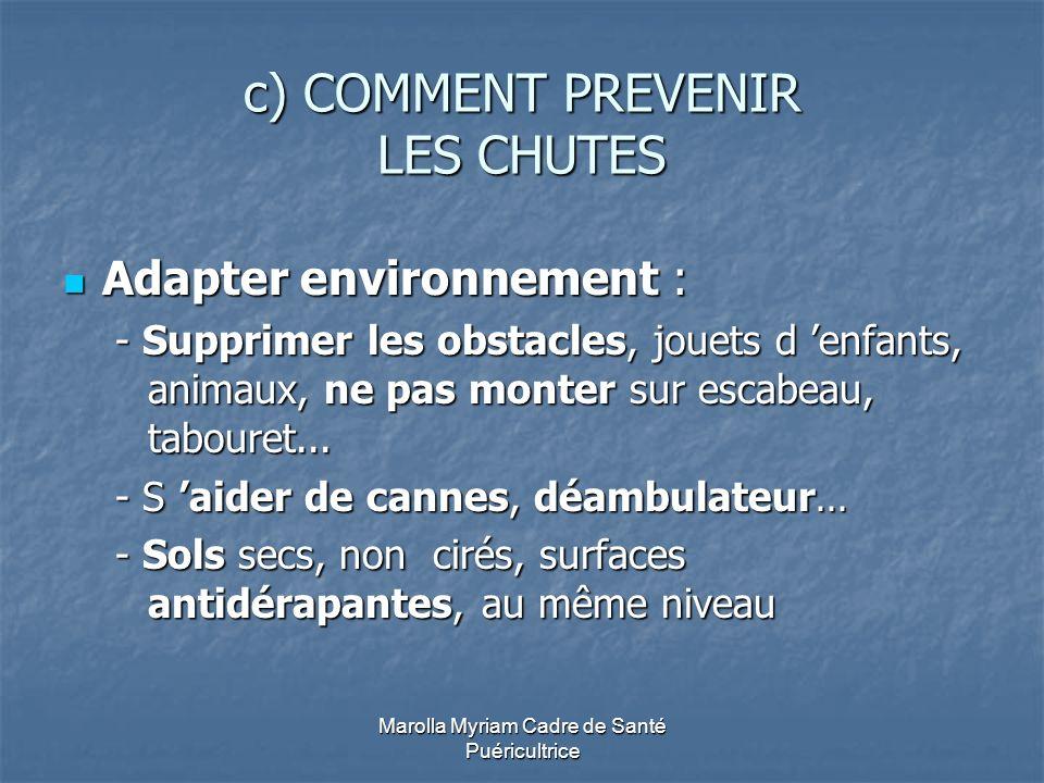 Marolla Myriam Cadre de Santé Puéricultrice c) COMMENT PREVENIR LES CHUTES Adapter environnement : Adapter environnement : - Supprimer les obstacles,