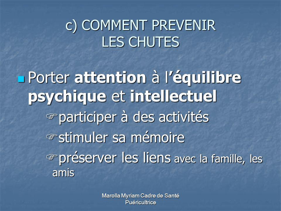 Marolla Myriam Cadre de Santé Puéricultrice c) COMMENT PREVENIR LES CHUTES Porter attention à léquilibre psychique et intellectuel Porter attention à