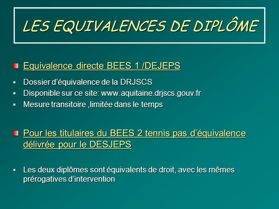 LES EQUIVALENCES DE DIPLÔME Equivalence directe BEES 1 /DEJEPS Dossier déquivalence de la DRJSCS Dossier déquivalence de la DRJSCS Disponible sur ce s