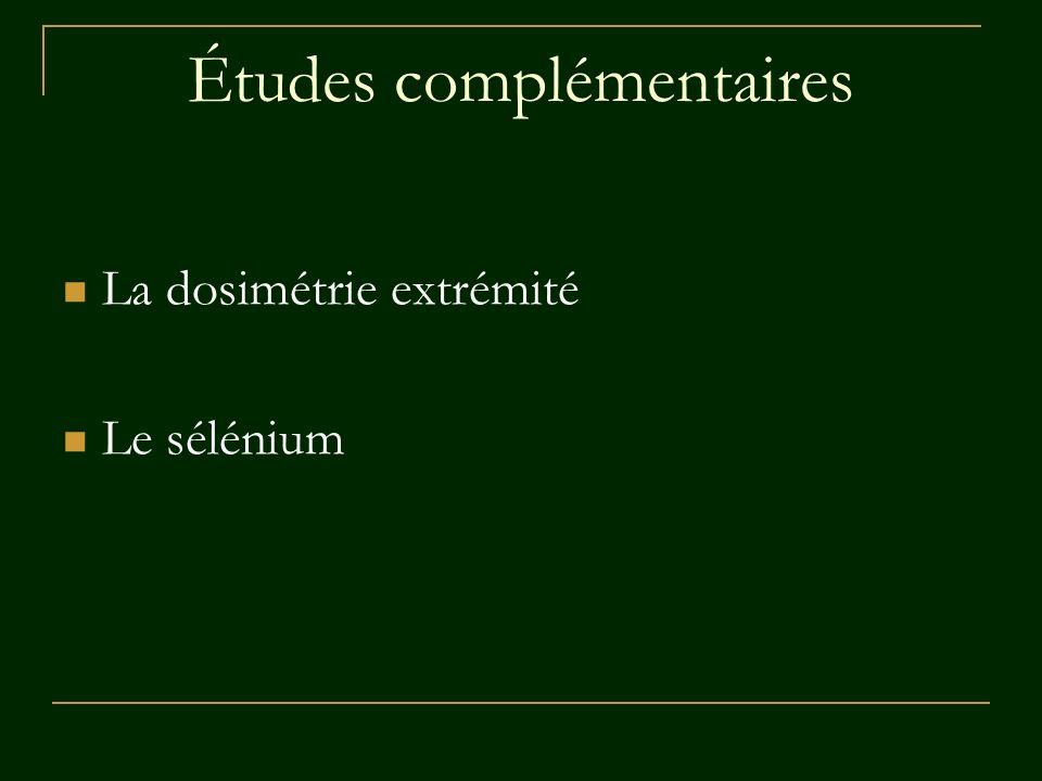 Études complémentaires La dosimétrie extrémité Le sélénium