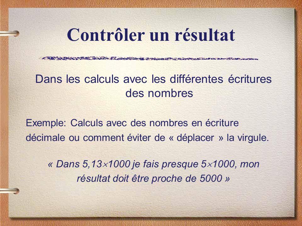 Contrôler un résultat Dans les calculs avec les différentes écritures des nombres Exemple: Calculs avec des nombres en écriture décimale ou comment év