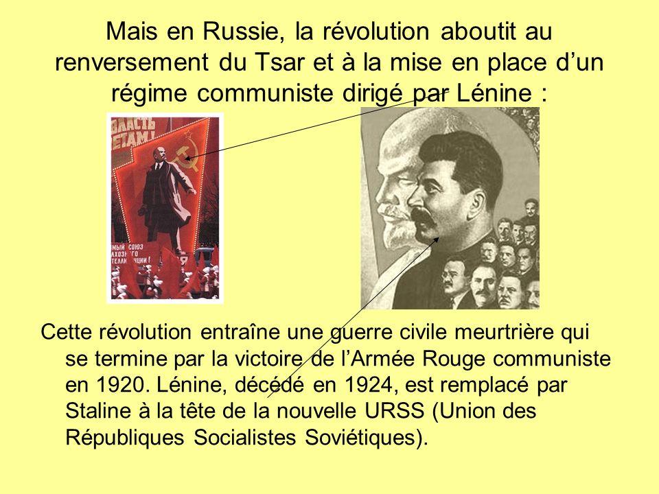 Mais en Russie, la révolution aboutit au renversement du Tsar et à la mise en place dun régime communiste dirigé par Lénine : Cette révolution entraîn