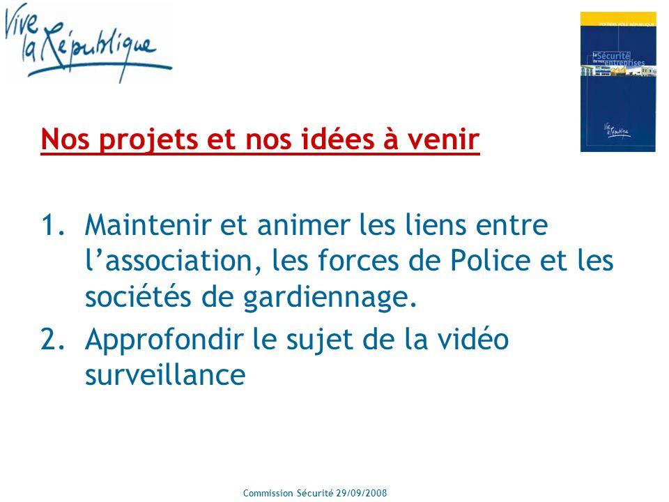 Commission Sécurité 29/09/2008 Nos projets et nos idées à venir 1.Maintenir et animer les liens entre lassociation, les forces de Police et les sociétés de gardiennage.
