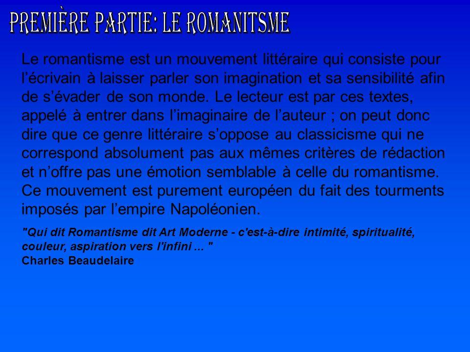 Le romantisme est un mouvement littéraire qui consiste pour lécrivain à laisser parler son imagination et sa sensibilité afin de sévader de son monde.