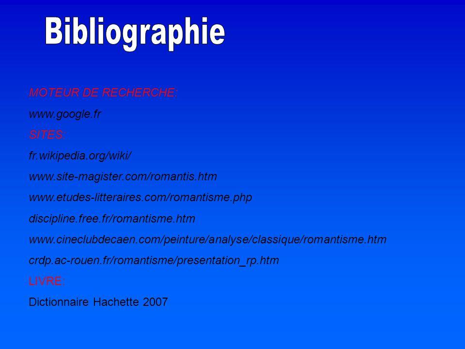MOTEUR DE RECHERCHE: www.google.fr SITES: fr.wikipedia.org/wiki/ www.site-magister.com/romantis.htm www.etudes-litteraires.com/romantisme.php discipli