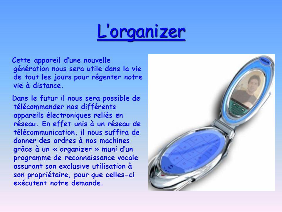 Lorganizer Cette appareil dune nouvelle génération nous sera utile dans la vie de tout les jours pour régenter notre vie à distance. Dans le futur il