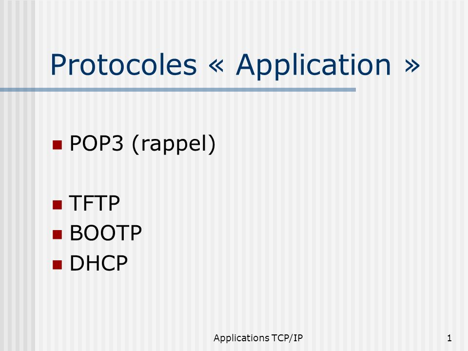 Applications TCP/IP1 Protocoles « Application » POP3 (rappel) TFTP BOOTP DHCP