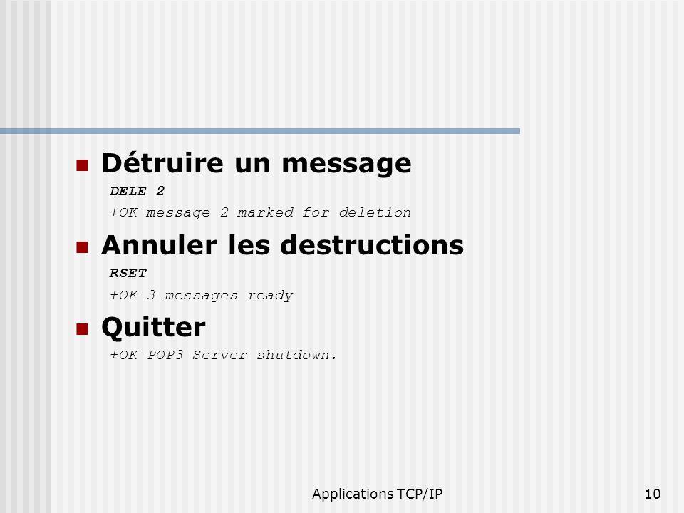 Applications TCP/IP10 Détruire un message DELE 2 +OK message 2 marked for deletion Annuler les destructions RSET +OK 3 messages ready Quitter +OK POP3