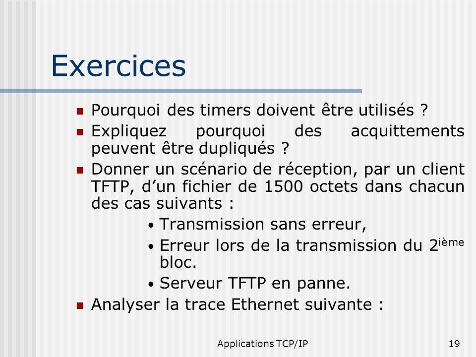 Applications TCP/IP19 Exercices Pourquoi des timers doivent être utilisés ? Expliquez pourquoi des acquittements peuvent être dupliqués ? Donner un sc