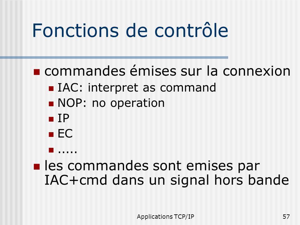 Applications TCP/IP57 Fonctions de contrôle commandes émises sur la connexion IAC: interpret as command NOP: no operation IP EC..... les commandes son