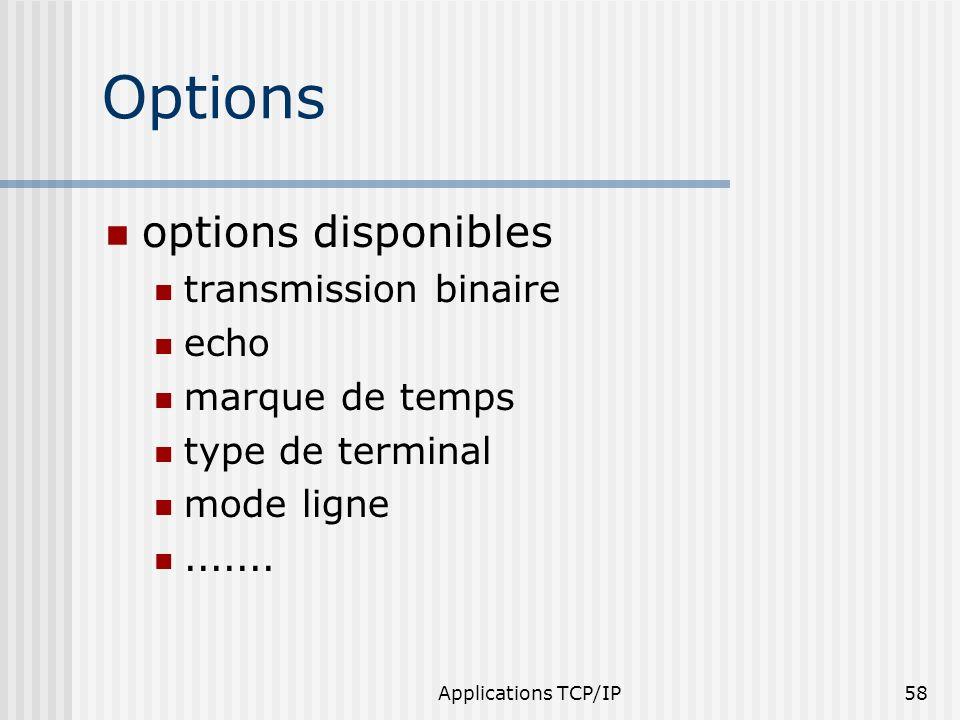 Applications TCP/IP58 Options options disponibles transmission binaire echo marque de temps type de terminal mode ligne.......