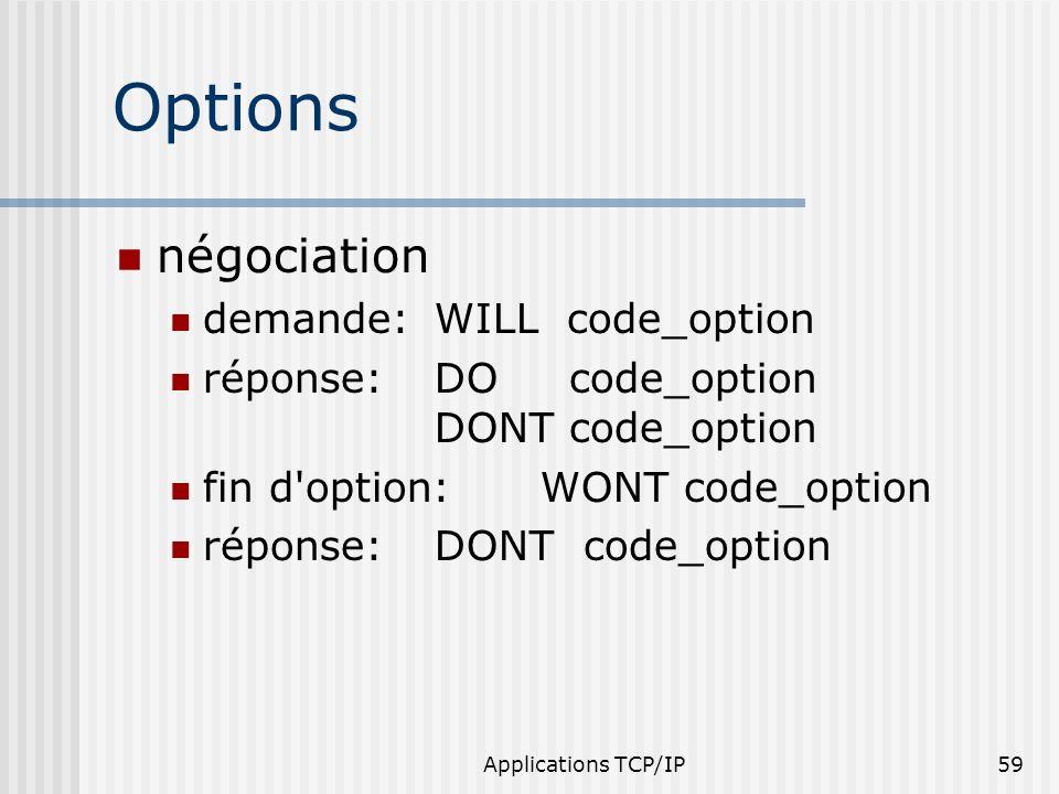 Applications TCP/IP59 Options négociation demande:WILL code_option réponse:DO code_option DONT code_option fin d'option:WONT code_option réponse:DONT