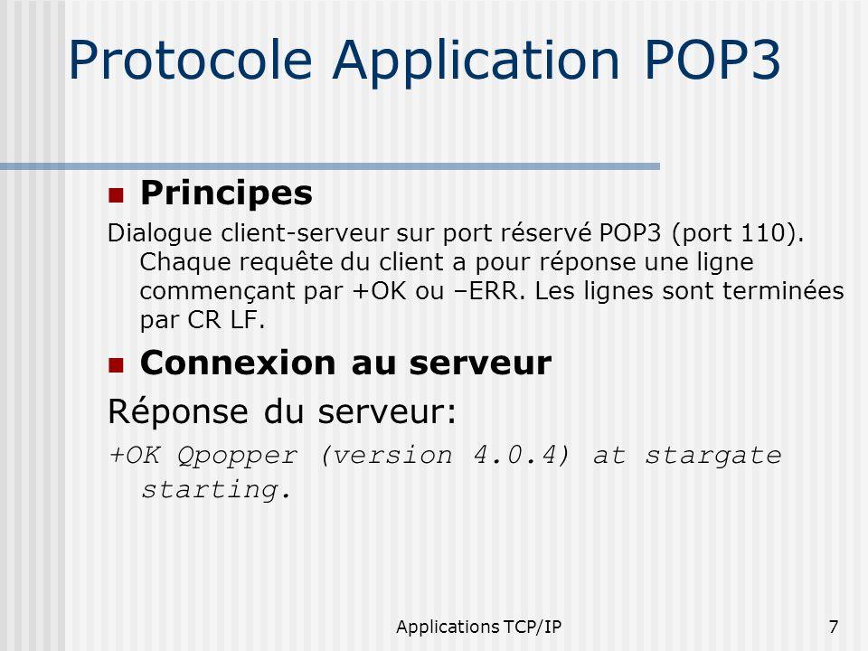 Applications TCP/IP7 Protocole Application POP3 Principes Dialogue client-serveur sur port réservé POP3 (port 110). Chaque requête du client a pour ré