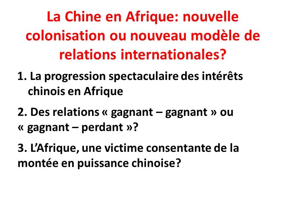 La Chine en Afrique: nouvelle colonisation ou nouveau modèle de relations internationales? 1. La progression spectaculaire des intérêts chinois en Afr