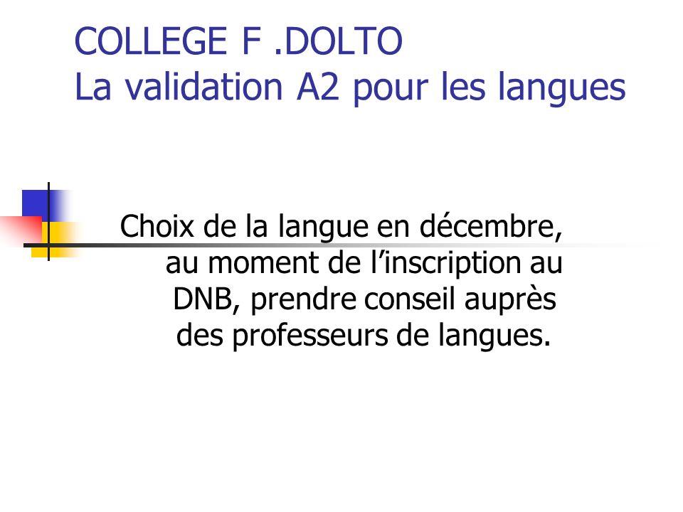 COLLEGE F.DOLTO La validation A2 pour les langues Choix de la langue en décembre, au moment de linscription au DNB, prendre conseil auprès des professeurs de langues.