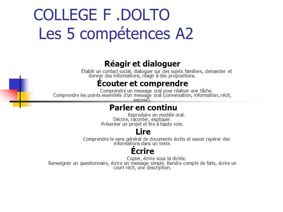 COLLEGE F.DOLTO Les 5 compétences A2 Réagir et dialoguer Établir un contact social, dialoguer sur des sujets familiers, demander et donner des informations, réagir à des propositions.