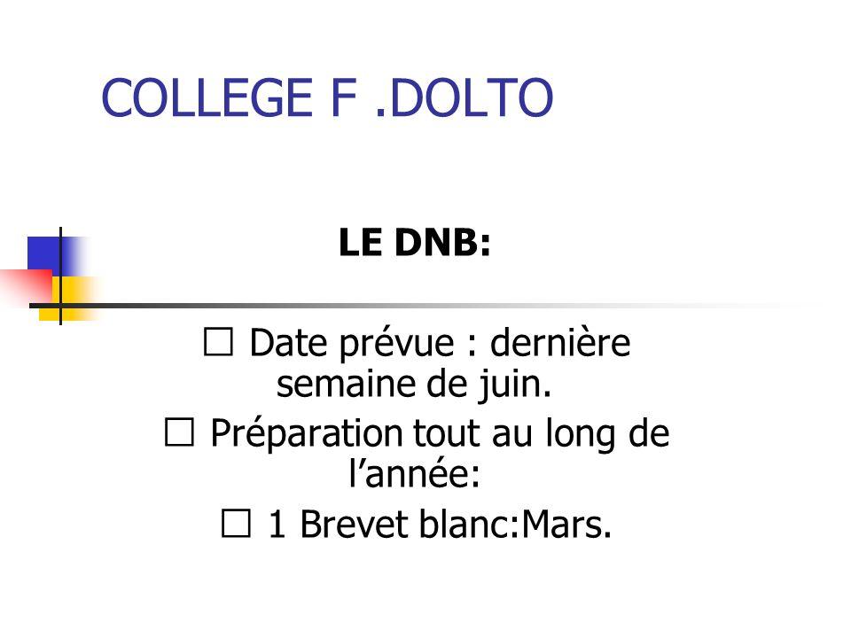 COLLEGE F.DOLTO LE DNB: Date prévue : dernière semaine de juin. Préparation tout au long de lannée: 1 Brevet blanc:Mars.