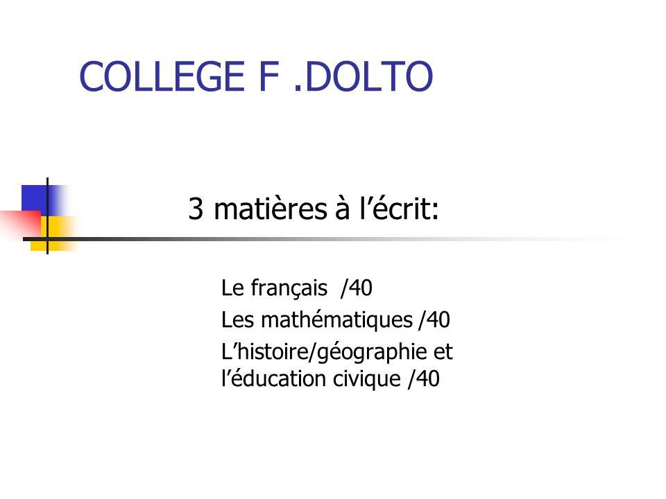 COLLEGE F.DOLTO 3 matières à lécrit: Le français /40 Les mathématiques /40 Lhistoire/géographie et léducation civique /40