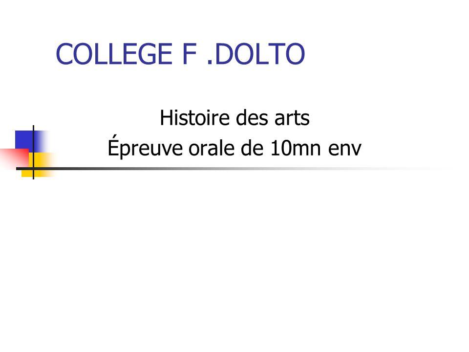 COLLEGE F.DOLTO Histoire des arts Épreuve orale de 10mn env