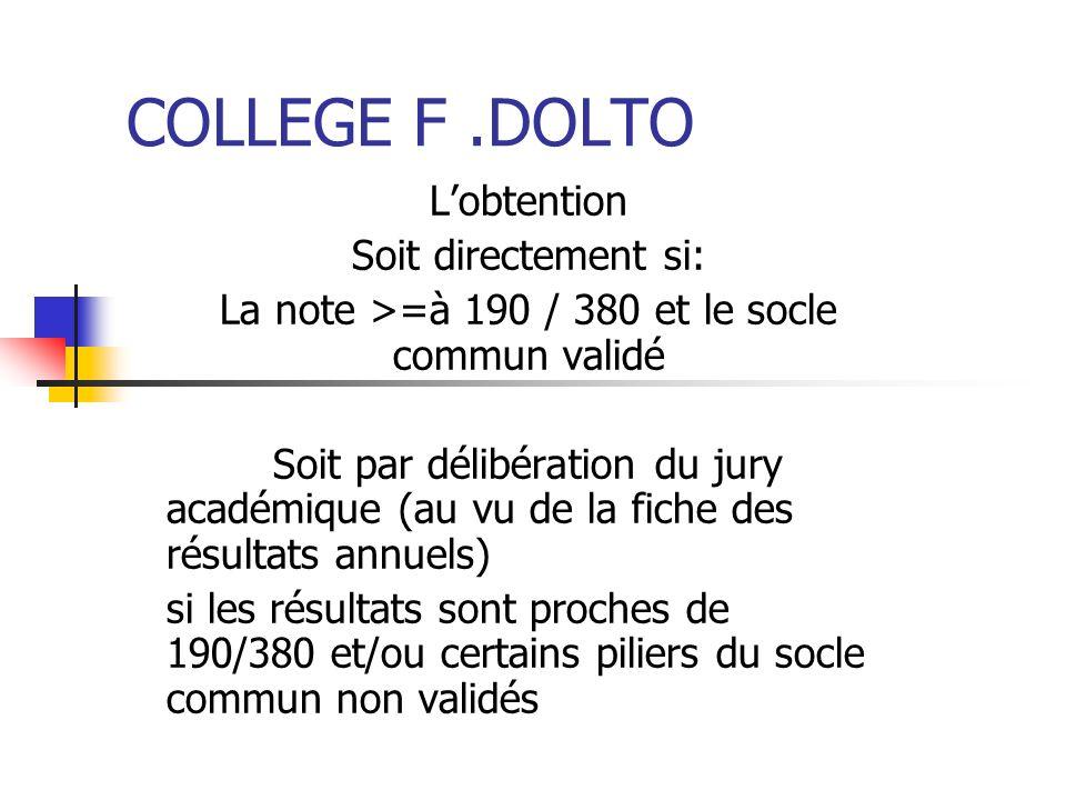 COLLEGE F.DOLTO Lobtention Soit directement si: La note >=à 190 / 380 et le socle commun validé Soit par délibération du jury académique (au vu de la