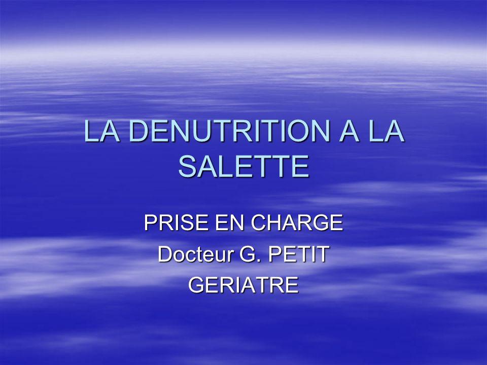 LA DENUTRITION A LA SALETTE PRISE EN CHARGE Docteur G. PETIT GERIATRE