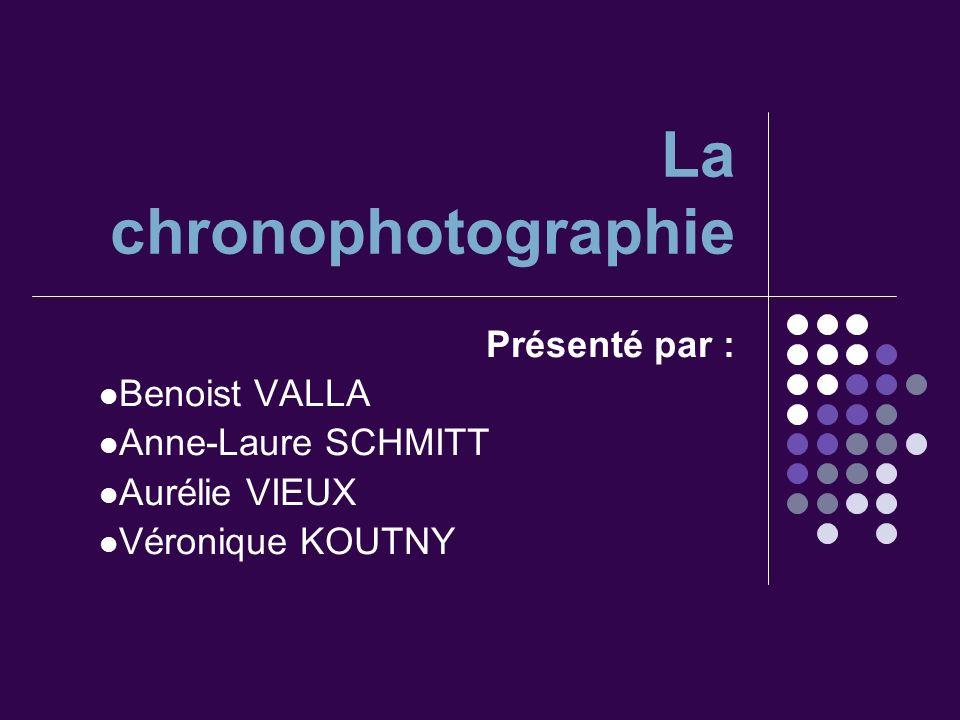 La chronophotographie Présenté par : Benoist VALLA Anne-Laure SCHMITT Aurélie VIEUX Véronique KOUTNY