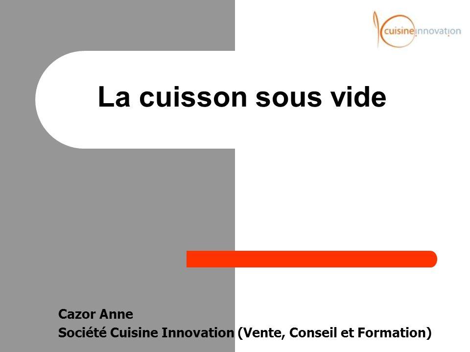 Cazor Anne Société Cuisine Innovation (Vente, Conseil et Formation) La cuisson sous vide