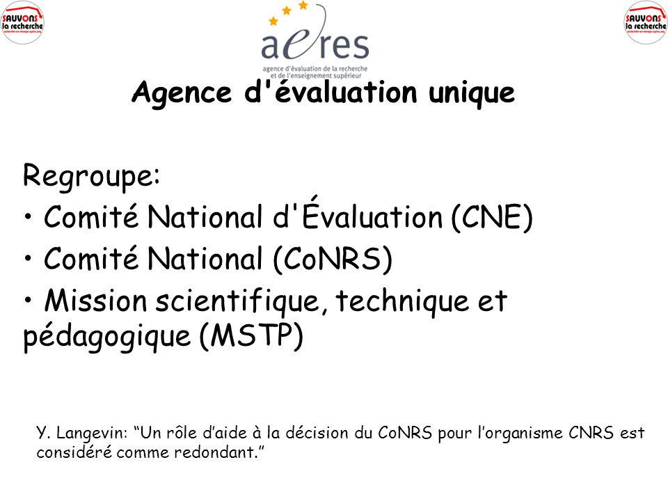 Agence d évaluation unique Regroupe: Comité National d Évaluation (CNE) Comité National (CoNRS) Mission scientifique, technique et pédagogique (MSTP) Y.
