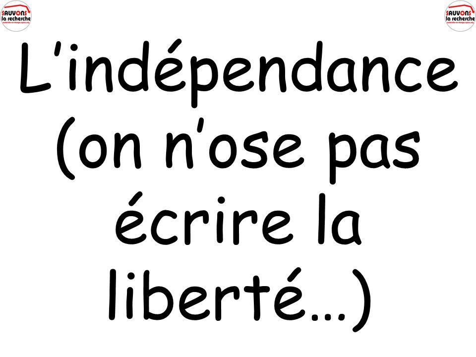 Lindépendance (on nose pas écrire la liberté…)