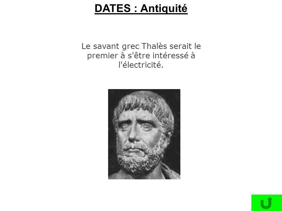 Le savant grec Thalès serait le premier à s'être intéressé à l'électricité. DATES : Antiquité