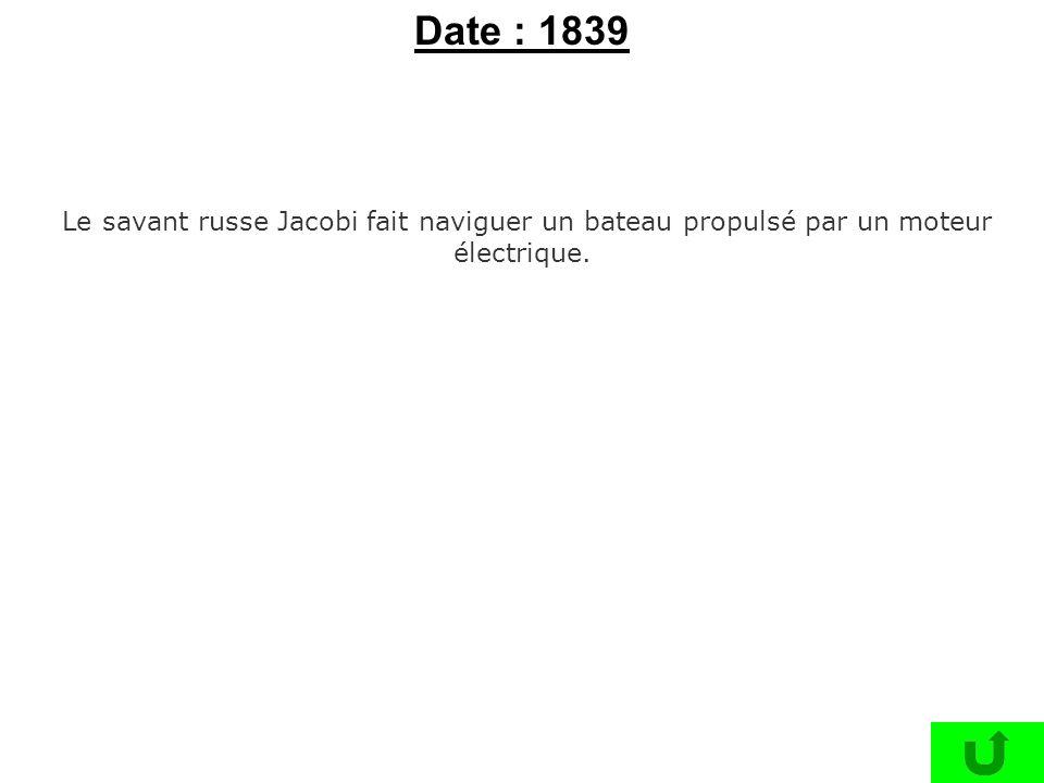 Le savant russe Jacobi fait naviguer un bateau propulsé par un moteur électrique. Date : 1839