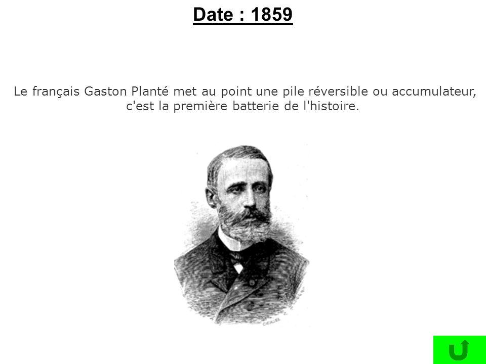 Le français Gaston Planté met au point une pile réversible ou accumulateur, c'est la première batterie de l'histoire. Date : 1859