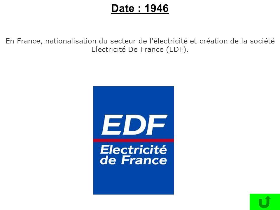 En France, nationalisation du secteur de l'électricité et création de la société Electricité De France (EDF). Date : 1946