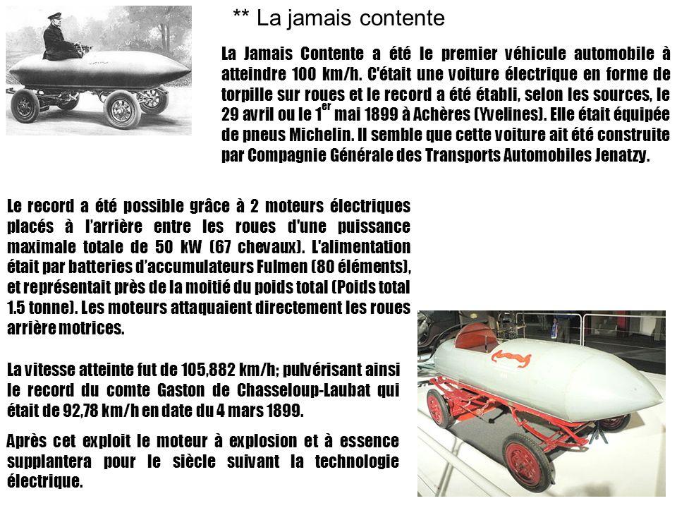 ** La jamais contente La Jamais Contente a été le premier véhicule automobile à atteindre 100 km/h. C'était une voiture électrique en forme de torpill