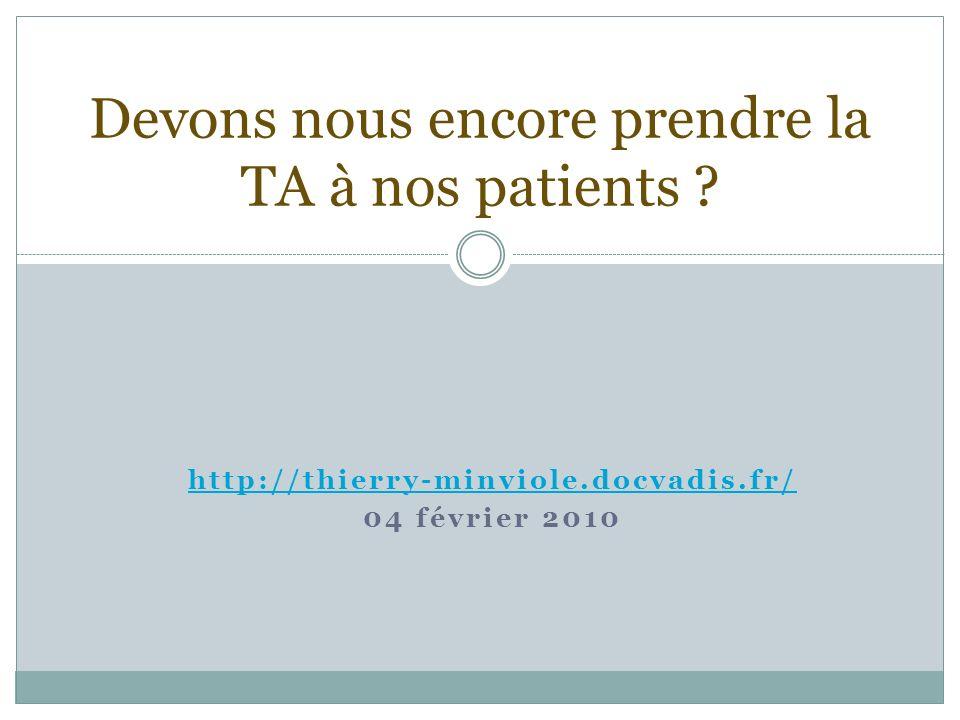 http://thierry-minviole.docvadis.fr/ 04 février 2010 Devons nous encore prendre la TA à nos patients ?