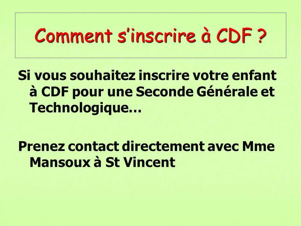 Comment sinscrire à CDF ? Si vous souhaitez inscrire votre enfant à CDF pour une Seconde Générale et Technologique… Prenez contact directement avec Mm