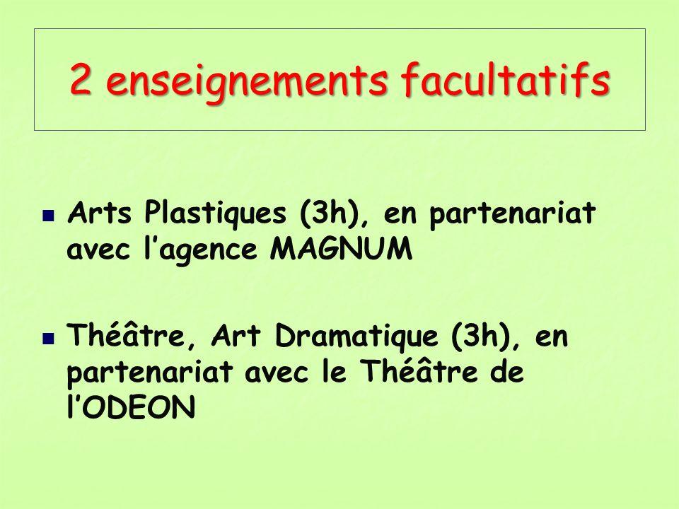 2 enseignements facultatifs Arts Plastiques (3h), en partenariat avec lagence MAGNUM Théâtre, Art Dramatique (3h), en partenariat avec le Théâtre de l