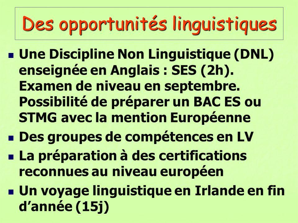 Des opportunités linguistiques Une Discipline Non Linguistique (DNL) enseignée en Anglais : SES (2h). Examen de niveau en septembre. Possibilité de pr