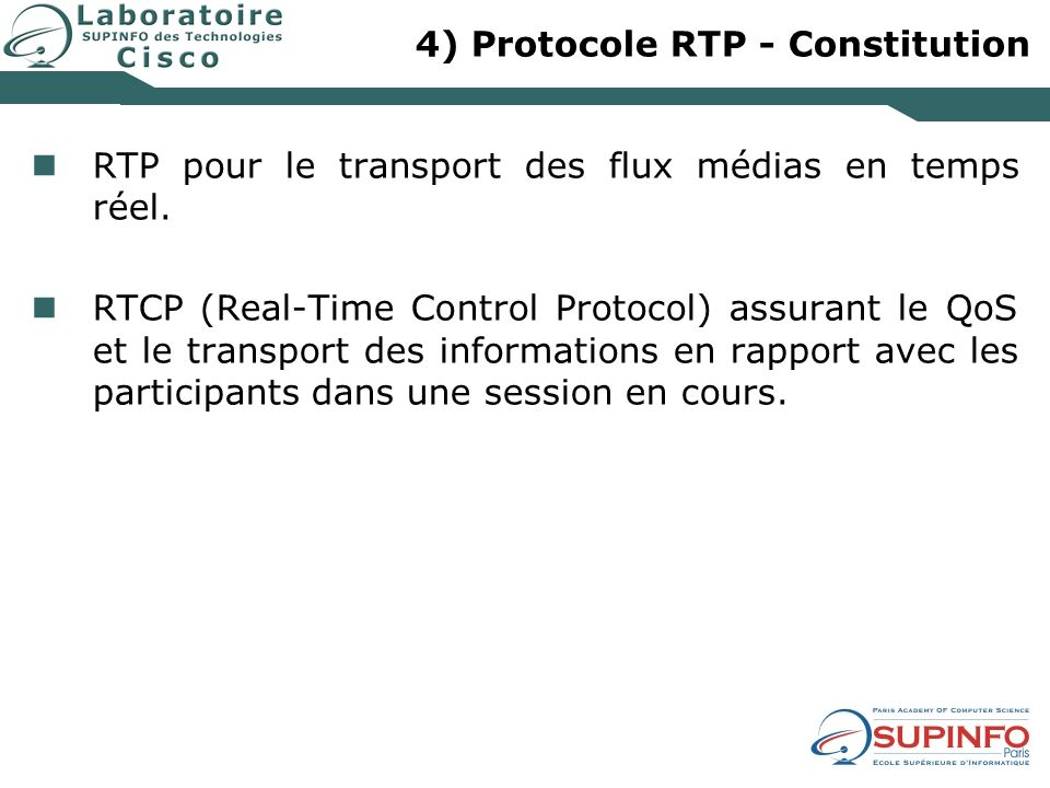4) Protocole RTP - Constitution RTP pour le transport des flux médias en temps réel. RTCP (Real-Time Control Protocol) assurant le QoS et le transport