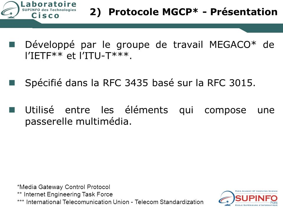 2)Protocole MGCP* - Présentation Développé par le groupe de travail MEGACO* de lIETF** et lITU-T***. Spécifié dans la RFC 3435 basé sur la RFC 3015. U